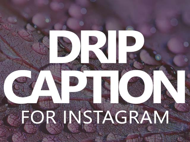 Drip Captions for Instagram then you are on the right post because here you find the best Drippy Insta Captions and Drippin Quotes for your drip images and drip pictures.