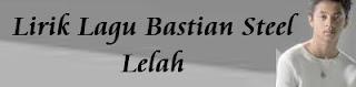 Lirik Lagu Bastian Steel - Lelah