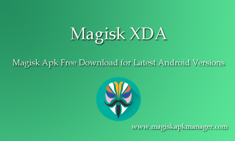 Official Magisk Apk Download for any Android Device: Magisk XDA