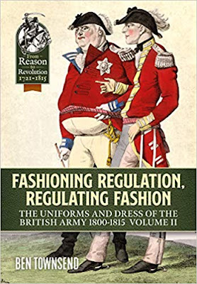 Fashioning Regulation, Regulating Fashion: The Uniforms and Dress of the British Army 1800-1815 Volume II