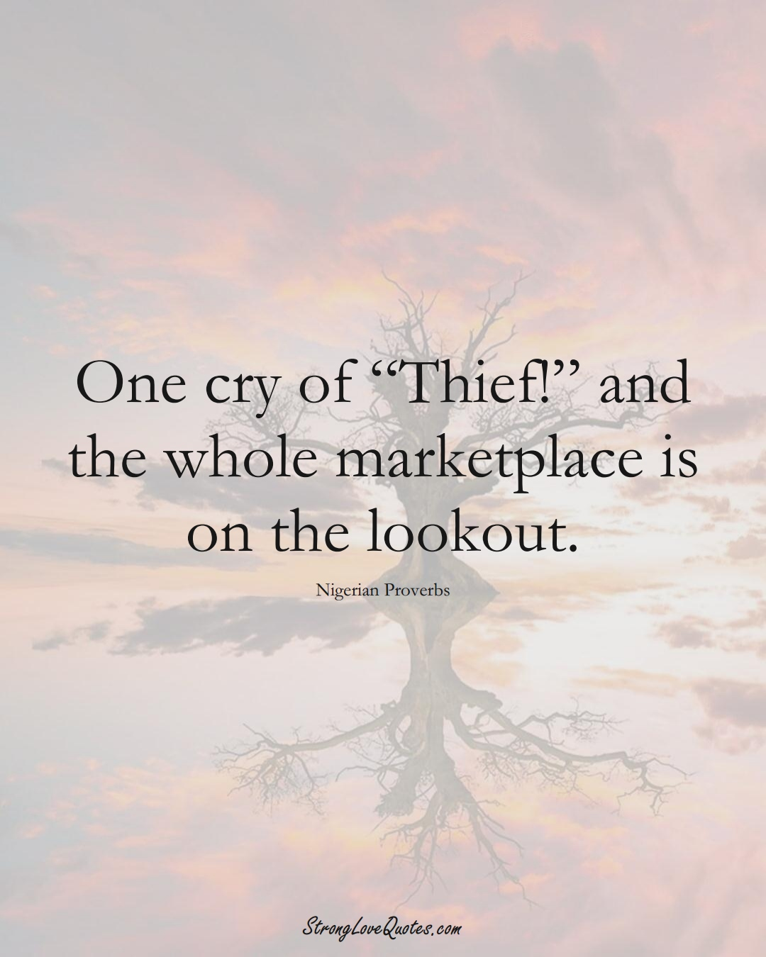 """One cry of """"Thief!"""" and the whole marketplace is on the lookout. (Nigerian Sayings);  #AfricanSayings"""