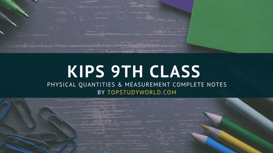 KIPS 9th Class Physical Quantities & Measurement Complete