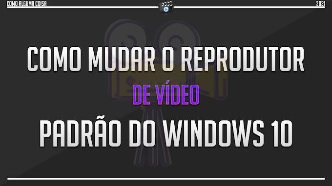 Como mudar o reprodutor de vídeo padrão do Windows 10