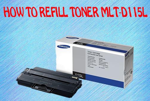 HOW TO REFILL TONER MLT-D115L