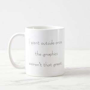 I Went Outside Once Funny Gamer Gaming Humor Tea Coffee Mug