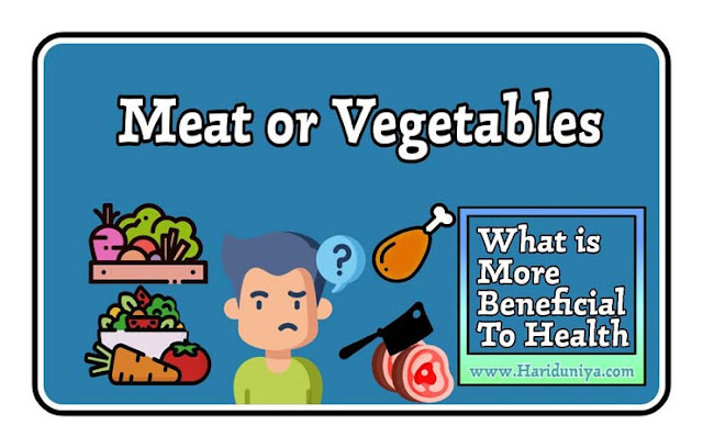 Healthiest Vegetables Or Meat ? What is Good for Health