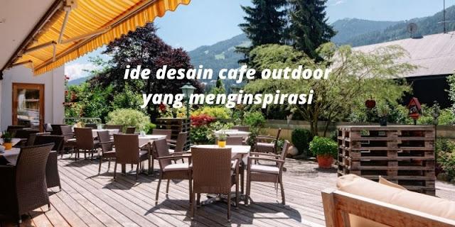 6 Ide Desain Café Outdoor yang Dijamin Akan Diserbu Pengunjung!