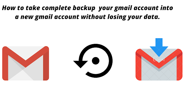 How to take complete backup  your gmail account into a new gmail account without losing your data.