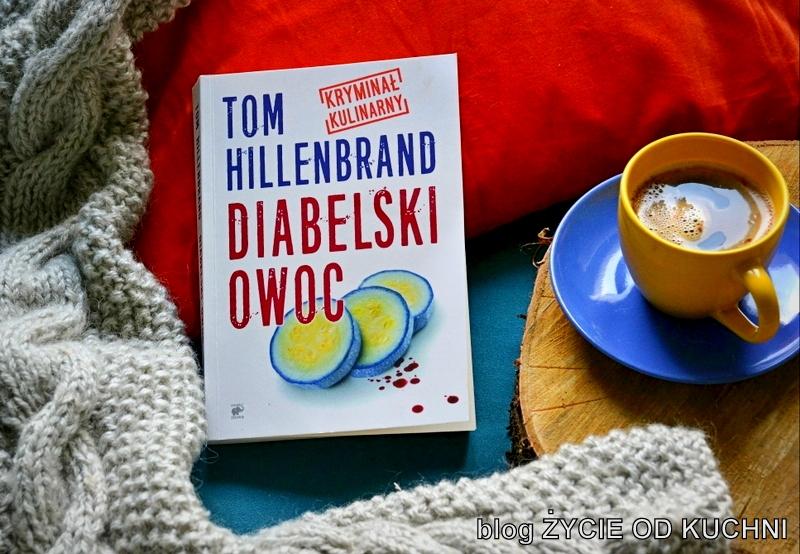 diabelski owoc, kryminał kulinarny, tom hillenbrand, recenzja ksiazki, czytam, ksiazka na wieczor, kryminal, zycie od kuchni