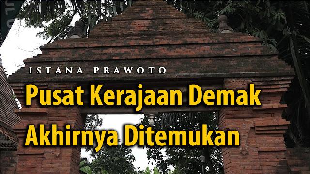 Istana Prawoto Pusat Kerajaan Demak akhirnya ditemukan
