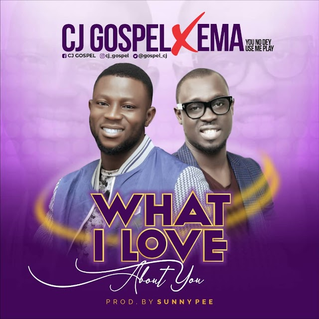 Music: CJ Gospel Ft. Ema Onyx – What I Love About You |@gospel_cj