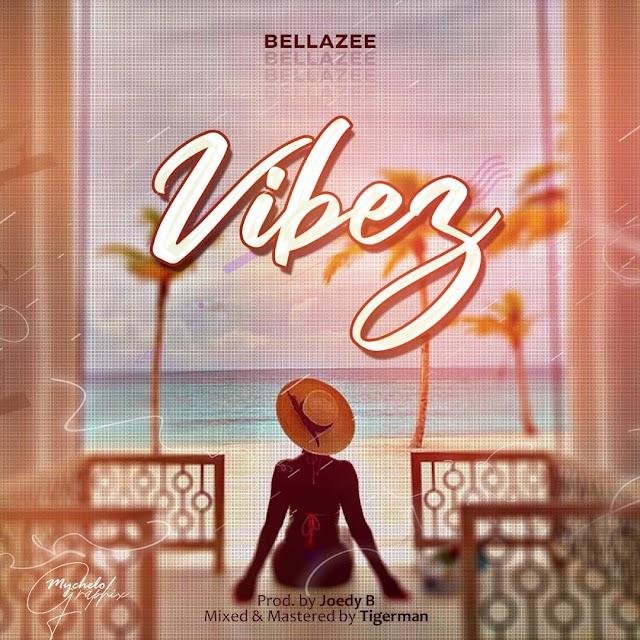 MUSIC: Bellazee - Vibez