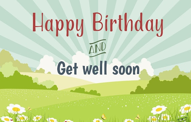 Birthday Wishes for Someone Who is Ill, Sick, Diseased, Unwell