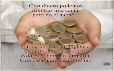 El valor del dinero.✅Con dinero podemos comprar: Una cama, pero no el sueño. Libros, pero no inteligencia. Comida, pero no apetito. Adornos, pero no simpatía. Una casa, pero no un hogar.
