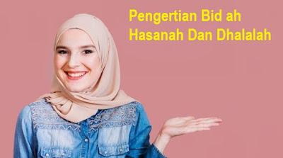 Pengertian Bid'ah Hasanah Dan Dhalalah