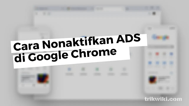 Cara Nonaktifkan Iklan di Google Chrome