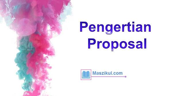 Pengertian Proposal : Syarat, Faedah, Jenis, type, Unsur, Aturan, dan Susunannya