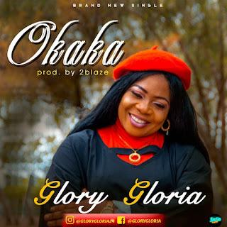 MUSIC: Glory Gloria - Okaka [Lyrics + Video]