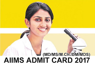 AIIMS Admit Card 2017 for MD/MS/M.Ch./DM/MDS, AIIMS 2017 Admit Card