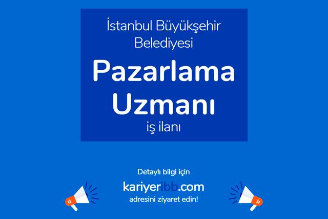 İstanbul Büyükşehir Belediyesi, pazarlama uzmanı alacak. Kariyer İBB iş ilanı detayları kariyeribb.com'da!