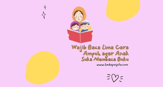 wajib baca lima cara ampuh agar anak suka membaca buku
