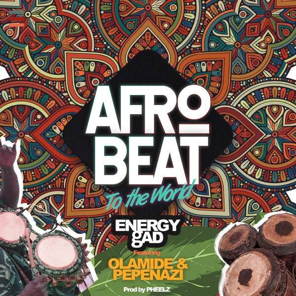 "Energy Gad x Olamide x Pepenazi – ""Afrobeat To The World"" #Arewapublisize"