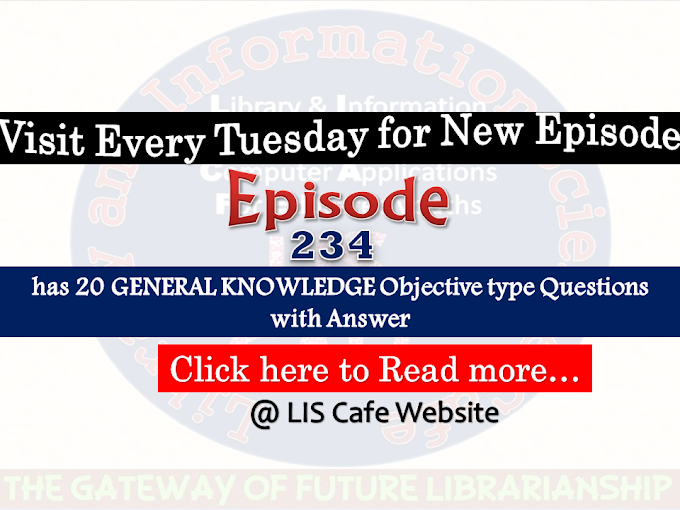 LIS Episode:-234 has 20 General Knowledge Objective type Question with Answer