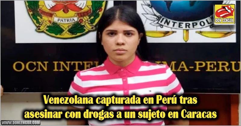 Venezolana capturada en Perú tras asesinar con drogas a un sujeto en Caracas