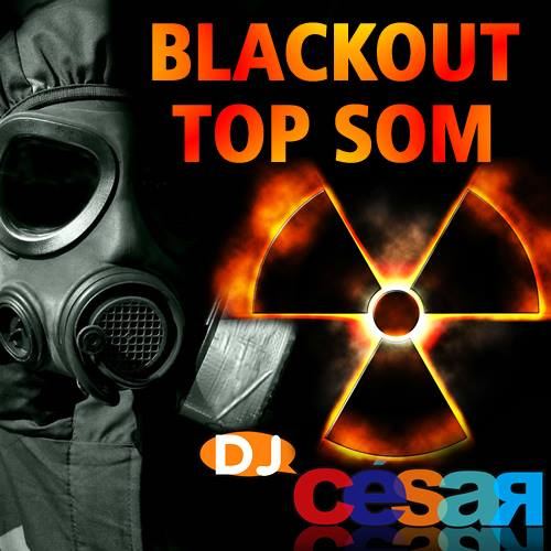 Blackout Top Som - Dj César