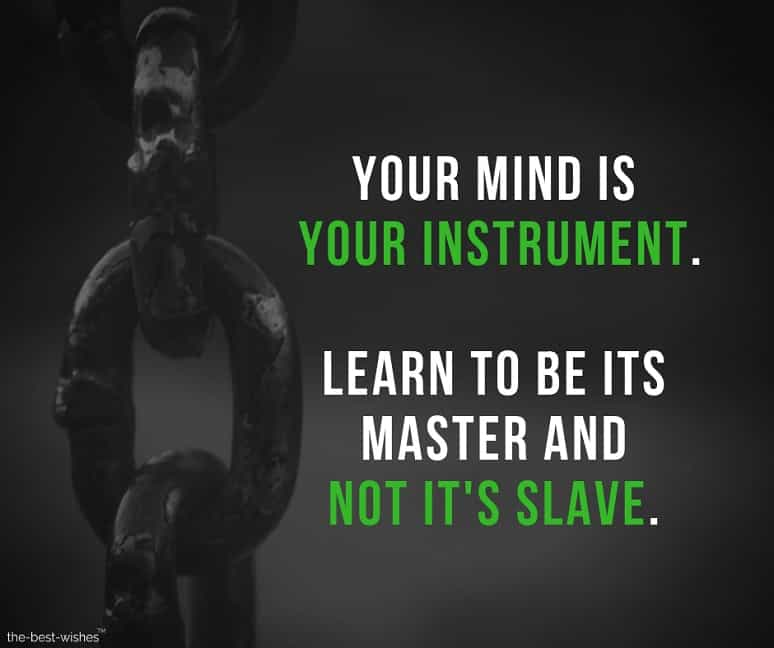 your mind is your instrument learn to be its master and not its slave