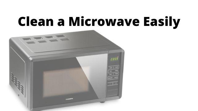 Clean a Microwave Easily