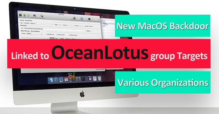 New MacOS Backdoor Linked to OceanLotus Hacking Group Targets Various Organizations Around the Globe