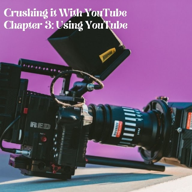 Crushing it With YouTube - Chapter 3: Using YouTube