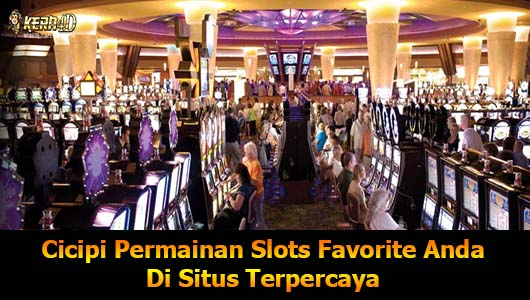 Cicipi Permainan Slots Favorite Anda Di Situs Terpercaya