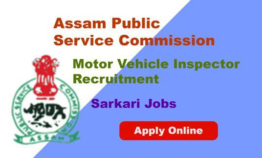 Motor Vehicle Inspector Recruitment under Transport Department Through APSC.