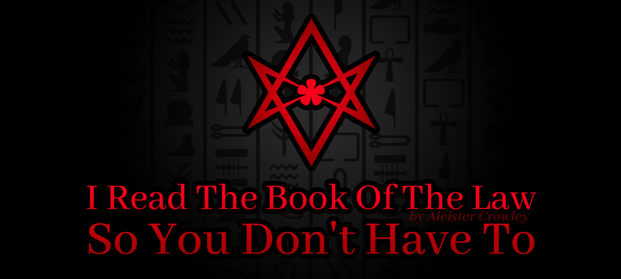 I Read The Book Of The Law (by Aleister Crowley) So You Don't Have To