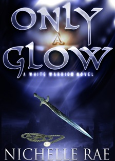 Only A Glow (The White Warrior) - Nichelle Rae