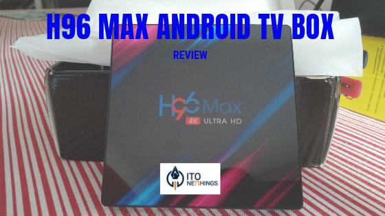H96 MAX Android TV Box - Review