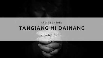 Chord Tangiang Ni Dainang dari C