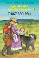 Ngôi Nhà Nhỏ Trên Thảo Nguyên Tập 9: Thuở Ban Đầu - Laura Ingalls Wilder