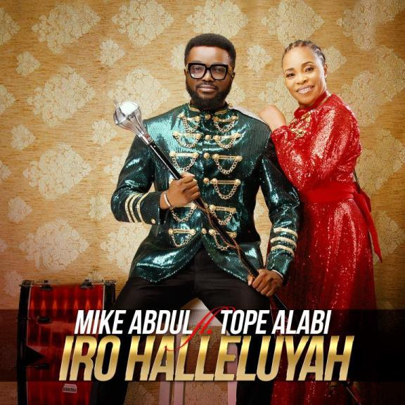 Mike Abdul Ft. Tope Alabi – Iro Hallelujah + Official Video -Gospeltrender