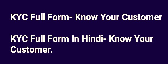 KYC Full Form- Know Your Customer  KYC Full Form In Hindi- Know Your Customer.