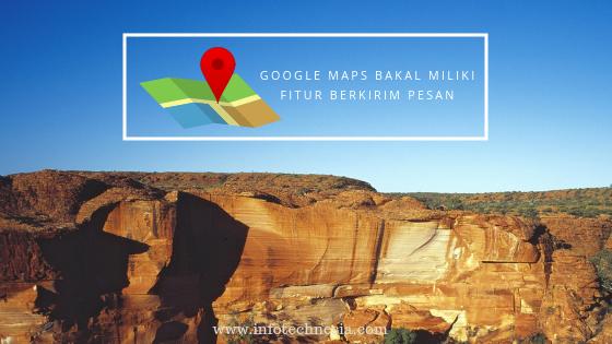 Google Maps Bakal Miliki Fitur Berkirim Pesan