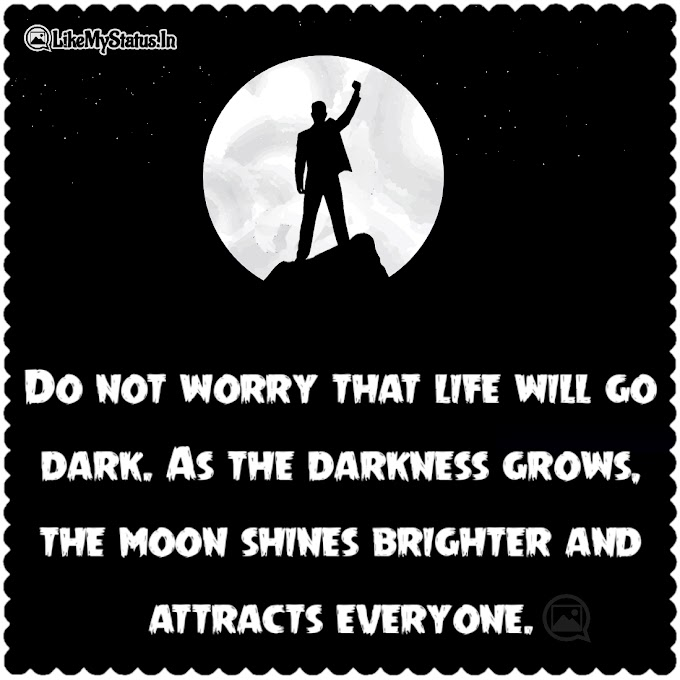 Do not worry that life will go dark