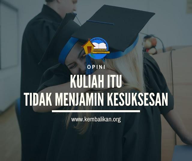 kuliah itu tidak menjamin kesuksesan