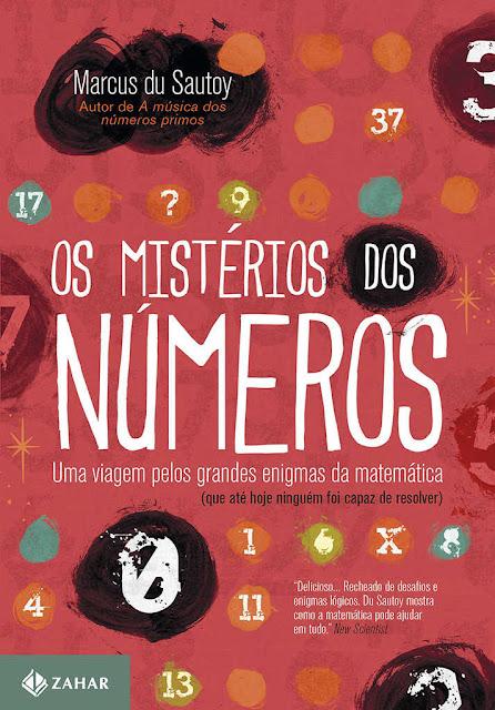 Os mistérios dos números Uma viagem pelos grandes enigmas da matemática (que até hoje ninguém foi capaz de resolver) - Marcus du Sautoy