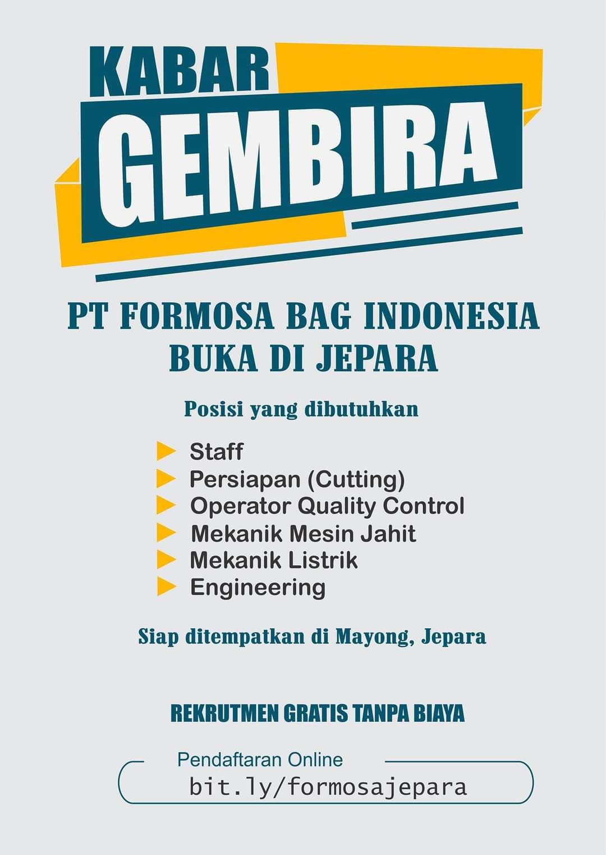 Nah Formin kasih jawabannya sekarang PT Fomosa Bag Indonesia cabang Jepara bentar lagi dibuka dan saat ini lagi buka lowongan kerja nih