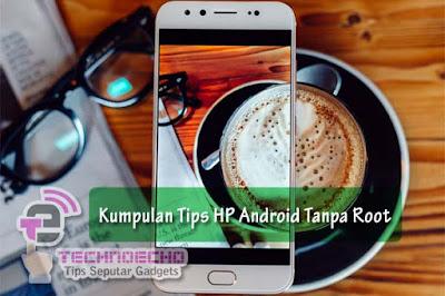 Kumpulan tips hp android tanpa root