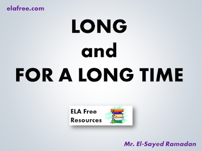 LONG and FOR A LONG TIME
