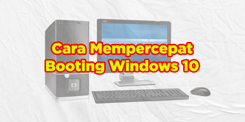 cara mempercepat booting windows 10